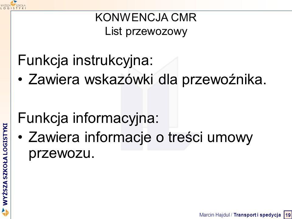 Marcin Hajdul / Transport i spedycja 2 WYŻSZA SZKOŁA LOGISTYKI KONWENCJA CMR List przewozowy Funkcja instrukcyjna: Zawiera wskazówki dla przewoźnika.