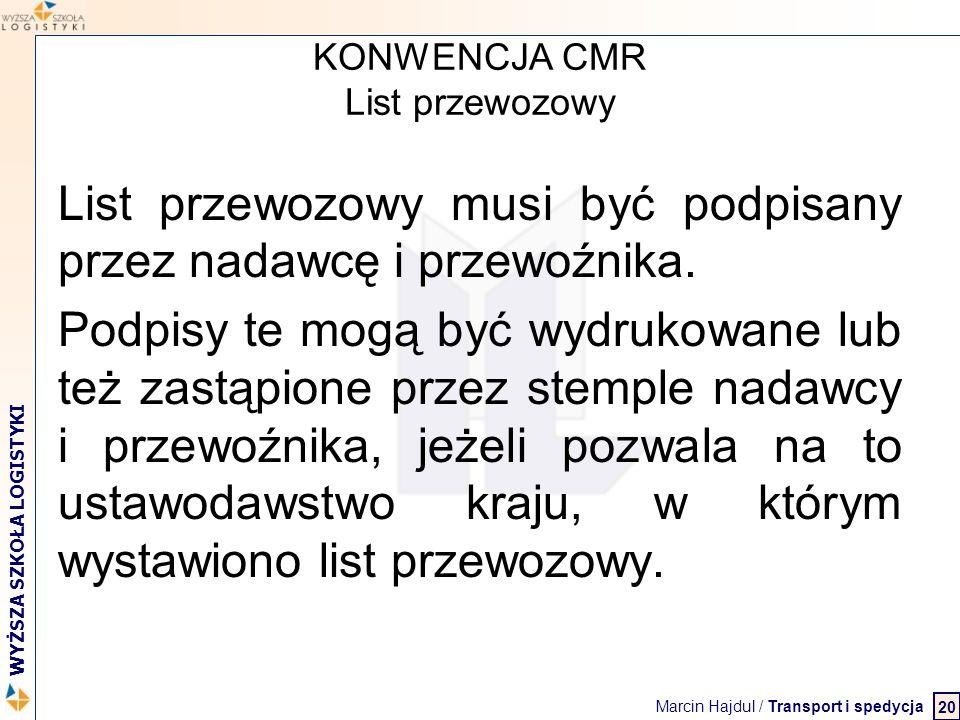 Marcin Hajdul / Transport i spedycja 2 WYŻSZA SZKOŁA LOGISTYKI KONWENCJA CMR List przewozowy List przewozowy musi być podpisany przez nadawcę i przewo