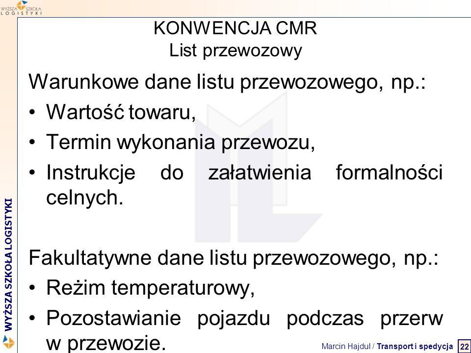 Marcin Hajdul / Transport i spedycja 2 WYŻSZA SZKOŁA LOGISTYKI KONWENCJA CMR List przewozowy Warunkowe dane listu przewozowego, np.: Wartość towaru, T