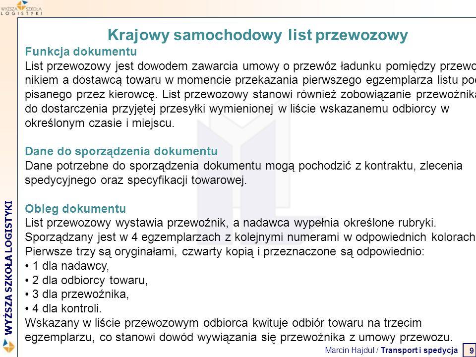 Marcin Hajdul / Transport i spedycja 2 WYŻSZA SZKOŁA LOGISTYKI KONWENCJA CMR List przewozowy List przewozowy musi być podpisany przez nadawcę i przewoźnika.