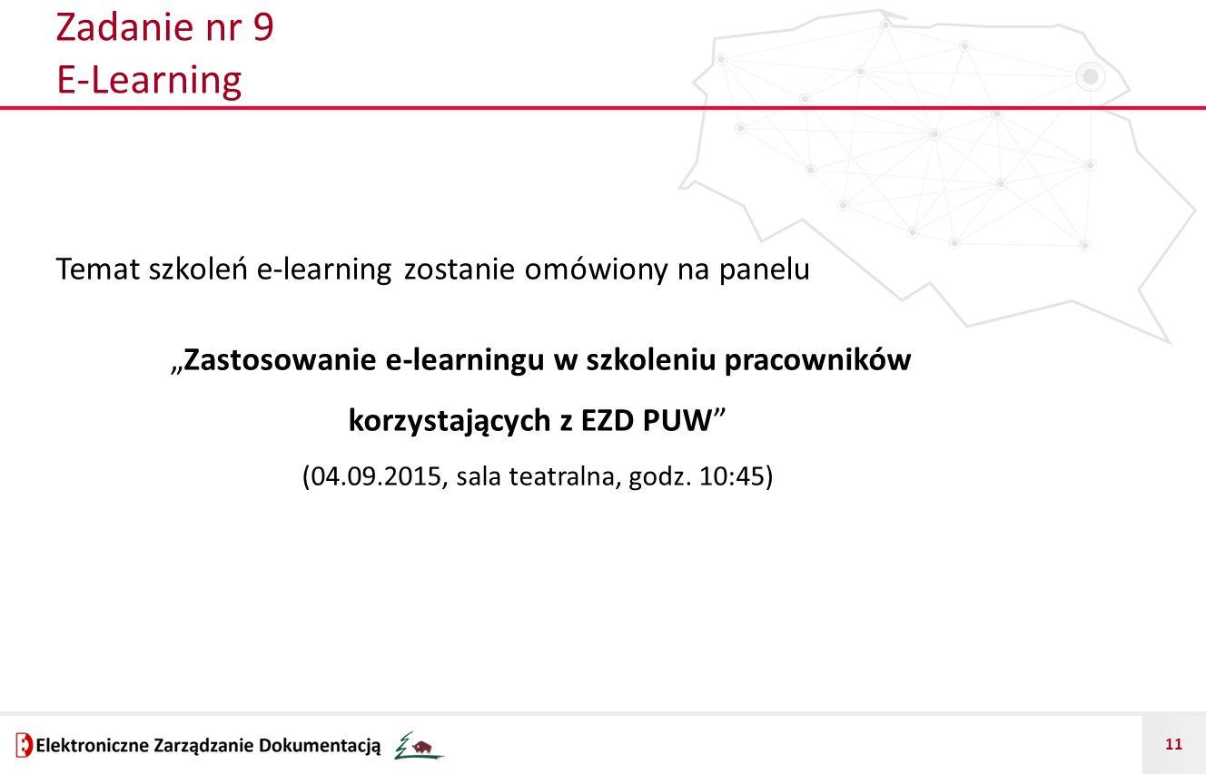 """11 Zadanie nr 9 E-Learning Temat szkoleń e-learning zostanie omówiony na panelu """"Zastosowanie e-learningu w szkoleniu pracowników korzystających z EZD PUW (04.09.2015, sala teatralna, godz."""