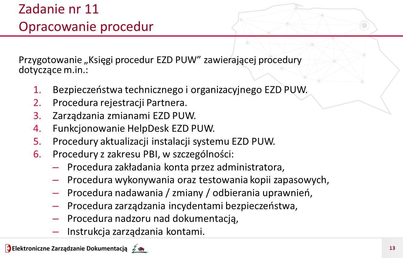 """13 Zadanie nr 11 Opracowanie procedur Przygotowanie """"Księgi procedur EZD PUW"""" zawierającej procedury dotyczące m.in.: 1.Bezpieczeństwa technicznego i"""