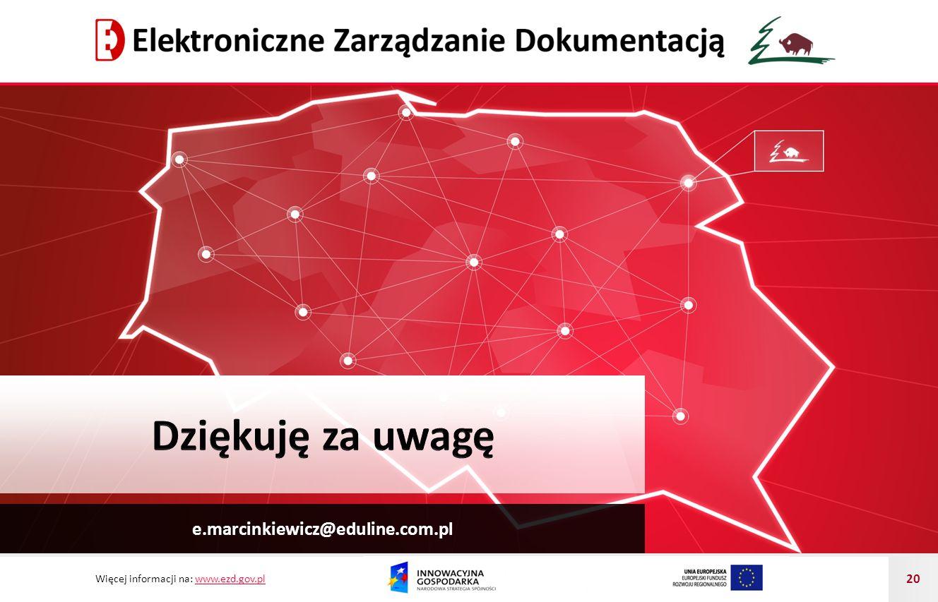 Więcej informacji na: www.ezd.gov.plwww.ezd.gov.pl 20 e.marcinkiewicz@eduline.com.pl