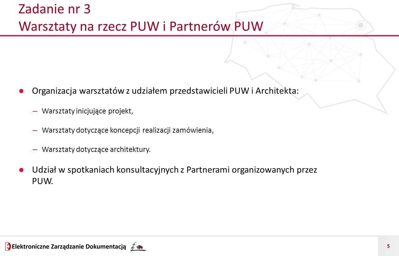 5 Zadanie nr 3 Warsztaty na rzecz PUW i Partnerów PUW ● Organizacja warsztatów z udziałem przedstawicieli PUW i Architekta: – Warsztaty inicjujące pro