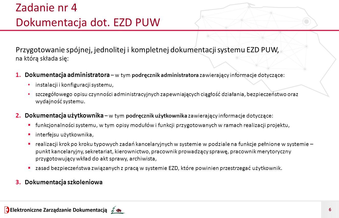 6 Zadanie nr 4 Dokumentacja dot. EZD PUW Przygotowanie spójnej, jednolitej i kompletnej dokumentacji systemu EZD PUW, na którą składa się: 1.Dokumenta