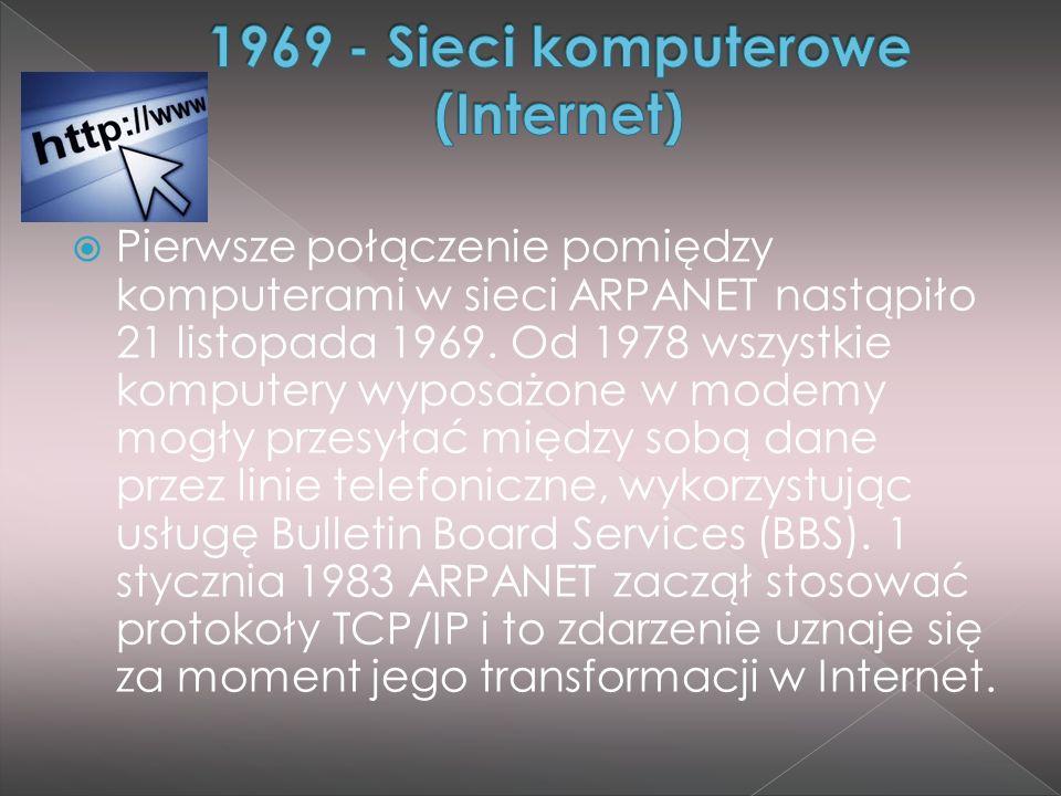  Pierwsze połączenie pomiędzy komputerami w sieci ARPANET nastąpiło 21 listopada 1969. Od 1978 wszystkie komputery wyposażone w modemy mogły przesyła