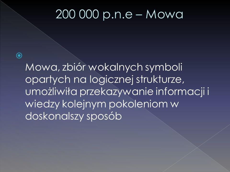  Mowa, zbiór wokalnych symboli opartych na logicznej strukturze, umożliwiła przekazywanie informacji i wiedzy kolejnym pokoleniom w doskonalszy sposó