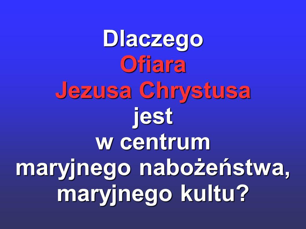 DlaczegoOfiara Jezusa Chrystusa jest w centrum maryjnego nabożeństwa, maryjnego kultu?