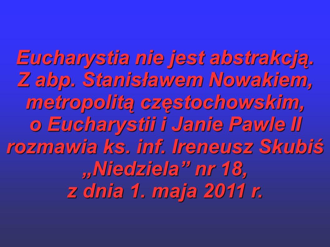 Eucharystia nie jest abstrakcją. Z abp. Stanisławem Nowakiem, metropolitą częstochowskim, o Eucharystii i Janie Pawle II rozmawia ks. inf. Ireneusz Sk