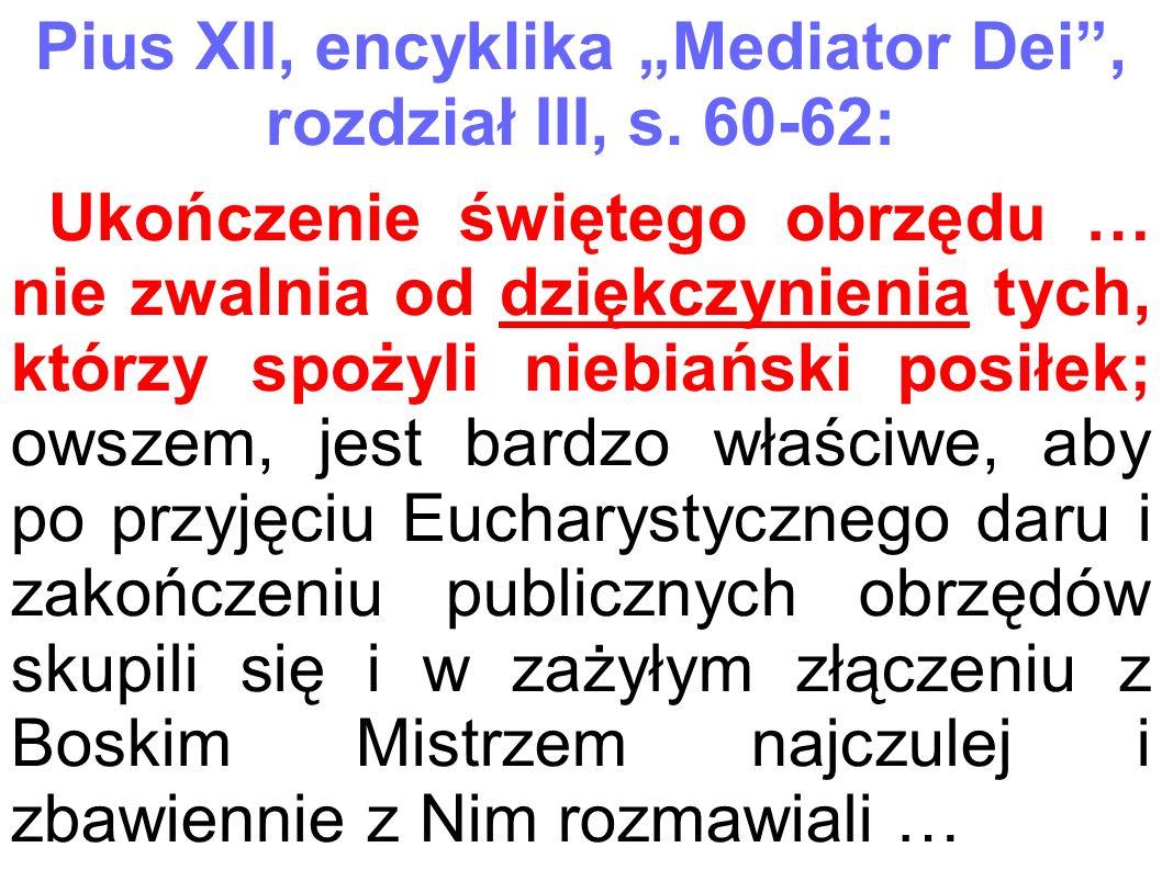 """Pius XII, encyklika """"Mediator Dei"""", rozdział III, s. 60-62: Ukończenie świętego obrzędu … nie zwalnia od dziękczynienia tych, którzy spożyli niebiańsk"""