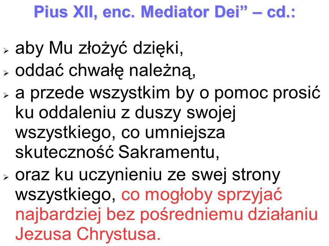 """Pius XII, enc. Mediator Dei"""" – cd.:  aby Mu złożyć dzięki,  oddać chwałę należną,  a przede wszystkim by o pomoc prosić ku oddaleniu z duszy swojej"""