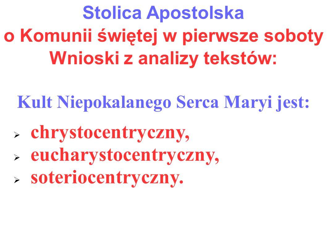 Stolica Apostolska o Komunii świętej w pierwsze soboty Wnioski z analizy tekstów: Kult Niepokalanego Serca Maryi jest:  chrystocentryczny,  eucharys