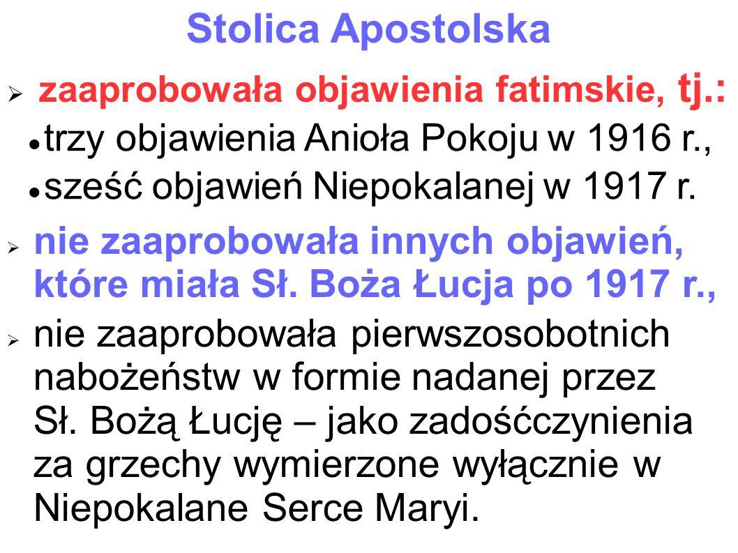 Stolica Apostolska  zaaprobowała objawienia fatimskie, tj.:  nie zaaprobowała innych objawień, które miała Sł. Boża Łucja po 1917 r.,  nie zaaprobo