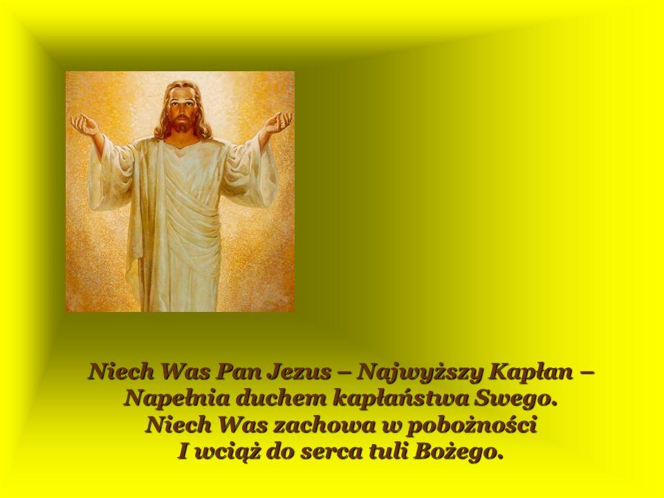 Za służbę Bogu i człowiekowi, Za sakramenty nam udzielone, Za ręce, które błogosławią, Za słowa Prawdy wiernie głoszone.