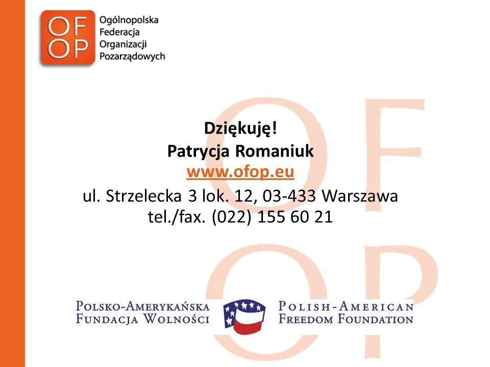 Dziękuję. Patrycja Romaniuk www.ofop.eu ul. Strzelecka 3 lok.