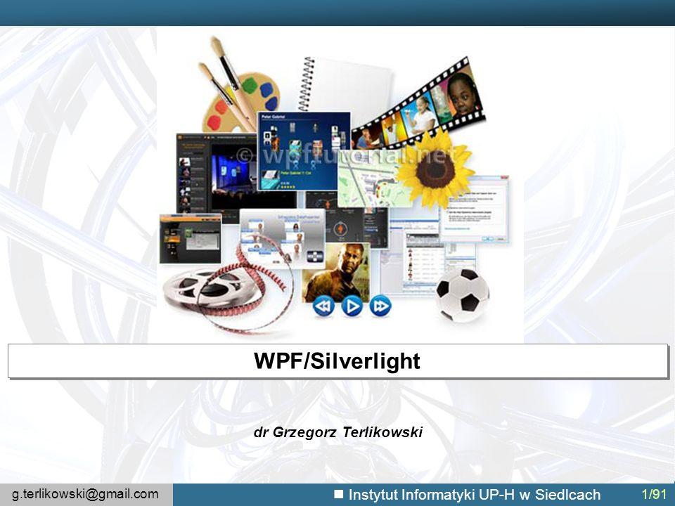 g.terlikowski@gmail.com Instytut Informatyki UP-H w Siedlcach 1/91 dr Grzegorz Terlikowski WPF/Silverlight