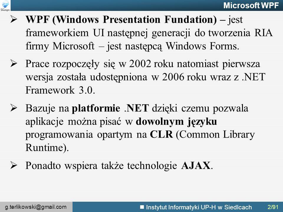 g.terlikowski@gmail.com Instytut Informatyki UP-H w Siedlcach 2/91 Microsoft WPF  WPF (Windows Presentation Fundation) – jest frameworkiem UI następnej generacji do tworzenia RIA firmy Microsoft – jest następcą Windows Forms.