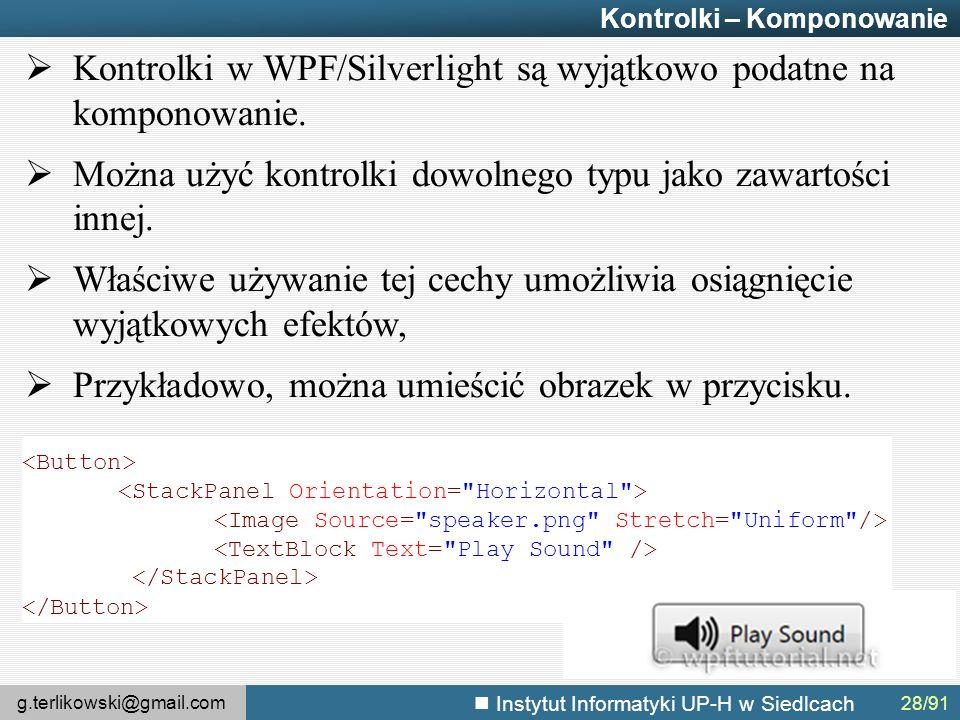 g.terlikowski@gmail.com Instytut Informatyki UP-H w Siedlcach Kontrolki – Komponowanie  Kontrolki w WPF/Silverlight są wyjątkowo podatne na komponowanie.
