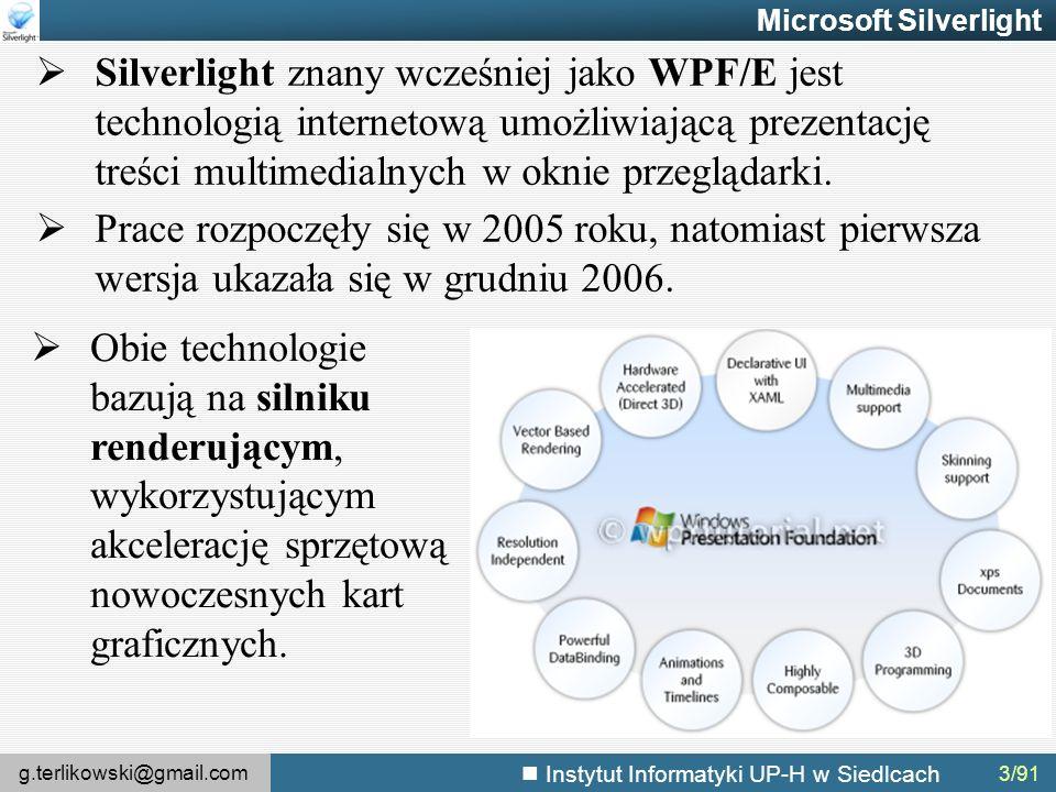 g.terlikowski@gmail.com Instytut Informatyki UP-H w Siedlcach 3/91 Microsoft Silverlight  Silverlight znany wcześniej jako WPF/E jest technologią internetową umożliwiającą prezentację treści multimedialnych w oknie przeglądarki.