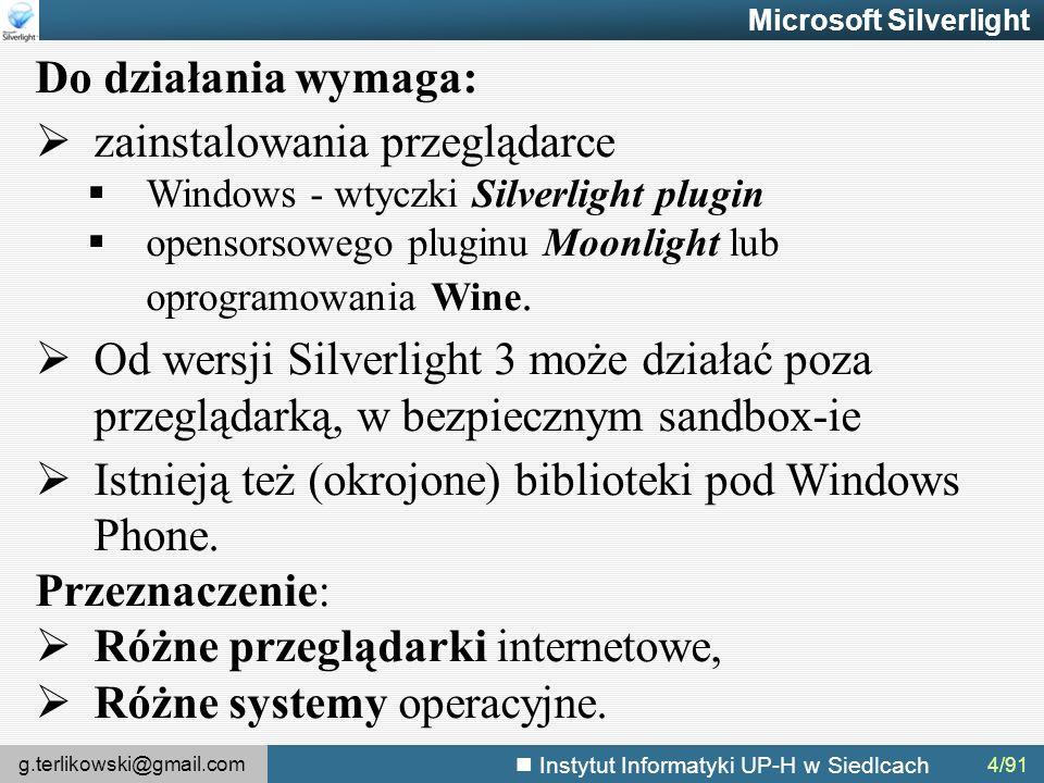 g.terlikowski@gmail.com Instytut Informatyki UP-H w Siedlcach 4/91 Microsoft Silverlight Do działania wymaga:  zainstalowania przeglądarce  Windows - wtyczki Silverlight plugin  opensorsowego pluginu Moonlight lub oprogramowania Wine.