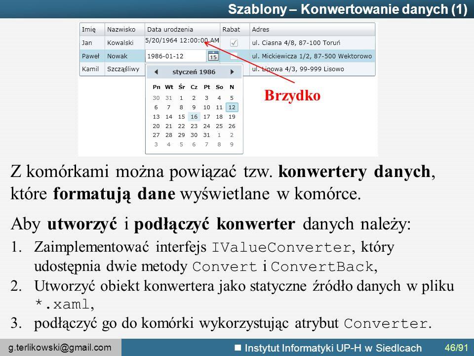 g.terlikowski@gmail.com Instytut Informatyki UP-H w Siedlcach Szablony – Konwertowanie danych (1) Z komórkami można powiązać tzw.