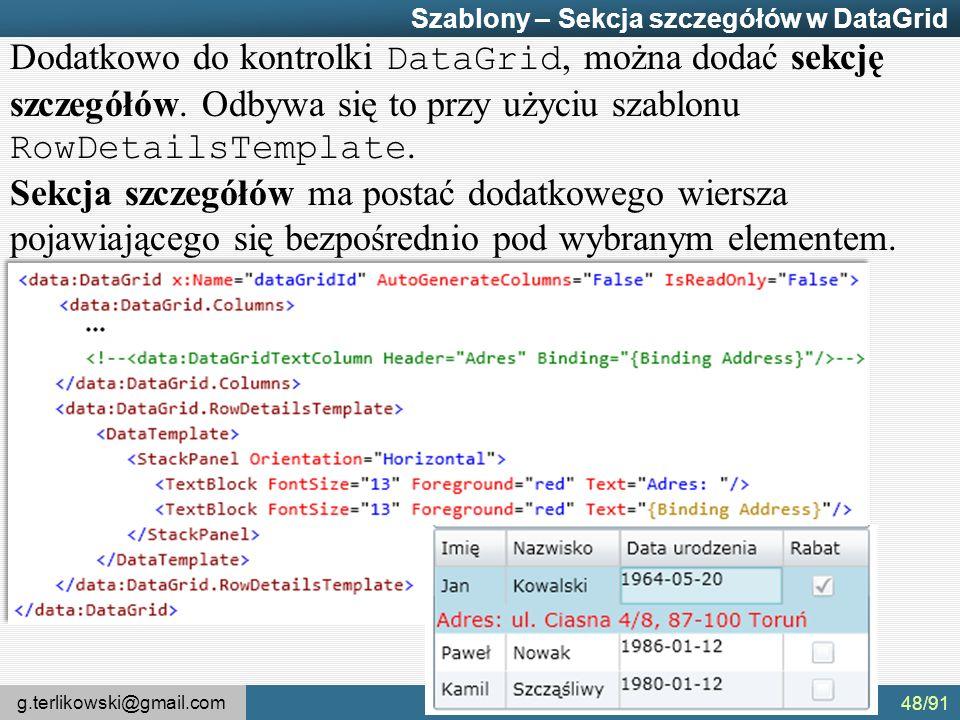 g.terlikowski@gmail.com Instytut Informatyki UP-H w Siedlcach Szablony – Sekcja szczegółów w DataGrid Dodatkowo do kontrolki DataGrid, można dodać sekcję szczegółów.