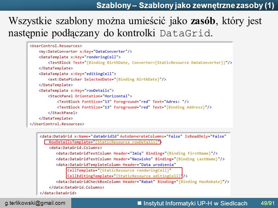g.terlikowski@gmail.com Instytut Informatyki UP-H w Siedlcach Szablony – Szablony jako zewnętrzne zasoby (1) Wszystkie szablony można umieścić jako zasób, który jest następnie podłączany do kontrolki DataGrid.