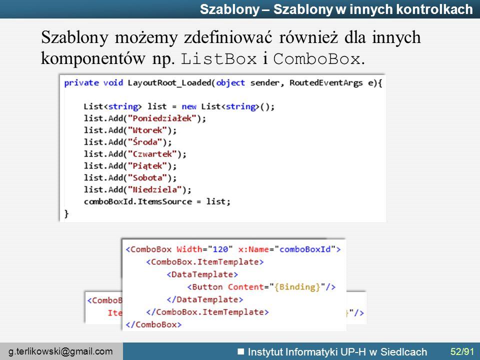 g.terlikowski@gmail.com Instytut Informatyki UP-H w Siedlcach Szablony – Szablony w innych kontrolkach Szablony możemy zdefiniować również dla innych komponentów np.