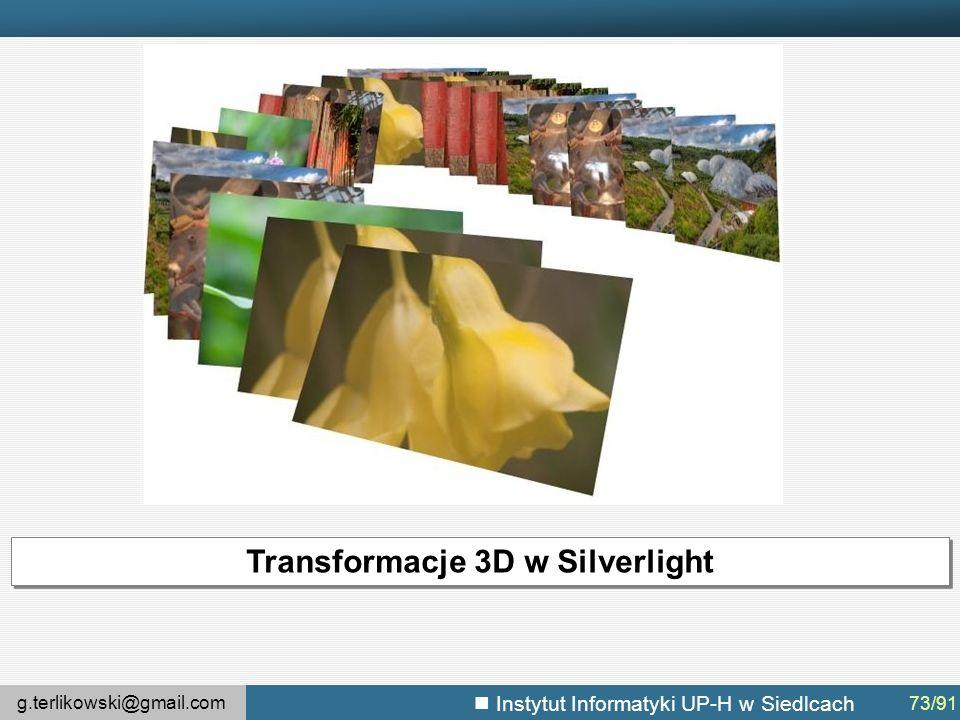 g.terlikowski@gmail.com Instytut Informatyki UP-H w Siedlcach Transformacje 3D w Silverlight 73/91