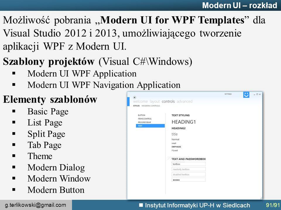 """g.terlikowski@gmail.com Instytut Informatyki UP-H w Siedlcach Modern UI – rozkład Możliwość pobrania """"Modern UI for WPF Templates dla Visual Studio 2012 i 2013, umożliwiającego tworzenie aplikacji WPF z Modern UI."""