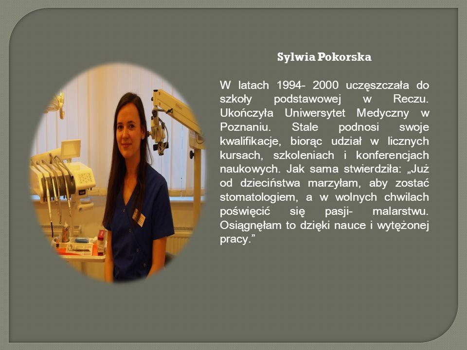 Sylwia Pokorska W latach 1994- 2000 uczęszczała do szkoły podstawowej w Reczu. Ukończyła Uniwersytet Medyczny w Poznaniu. Stale podnosi swoje kwalifik
