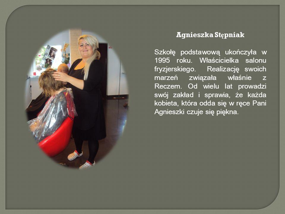 Agnieszka St ę pniak Szkołę podstawową ukończyła w 1995 roku. Właścicielka salonu fryzjerskiego. Realizację swoich marzeń związała właśnie z Reczem. O