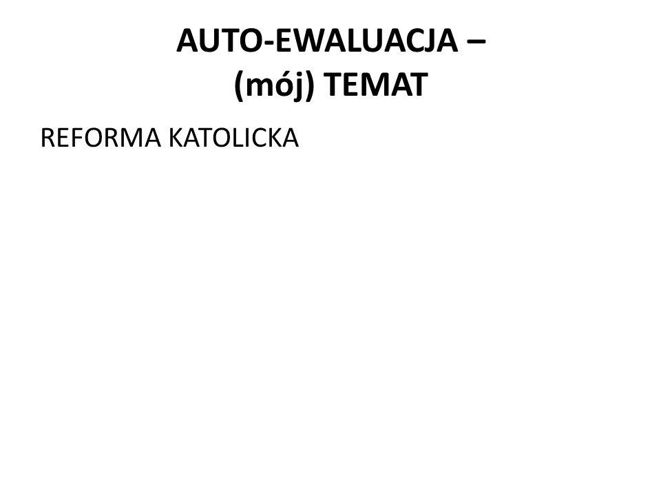 AUTO-EWALUACJA – (mój) TEMAT REFORMA KATOLICKA