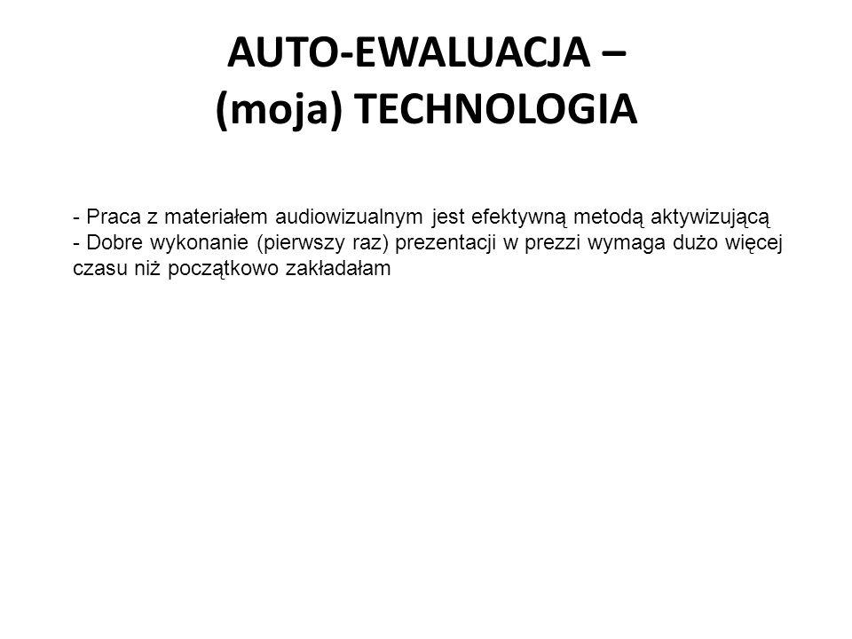 AUTO-EWALUACJA – (moja) TECHNOLOGIA - Praca z materiałem audiowizualnym jest efektywną metodą aktywizującą - Dobre wykonanie (pierwszy raz) prezentacji w prezzi wymaga dużo więcej czasu niż początkowo zakładałam