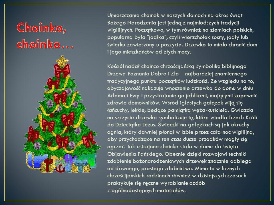Umieszczanie choinek w naszych domach na okres świąt Bożego Narodzenia jest jedną z najmłodszych tradycji wigilijnych.
