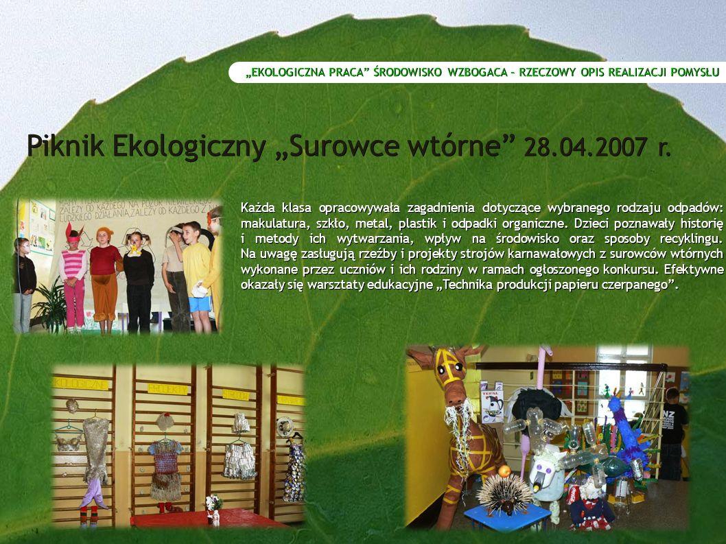"""""""EKOLOGICZNA PRACA ŚRODOWISKO WZBOGACA – RZECZOWY OPIS REALIZACJI POMYSŁU Piknik Ekologiczny """"Surowce wtórne 28.04.2007 r."""