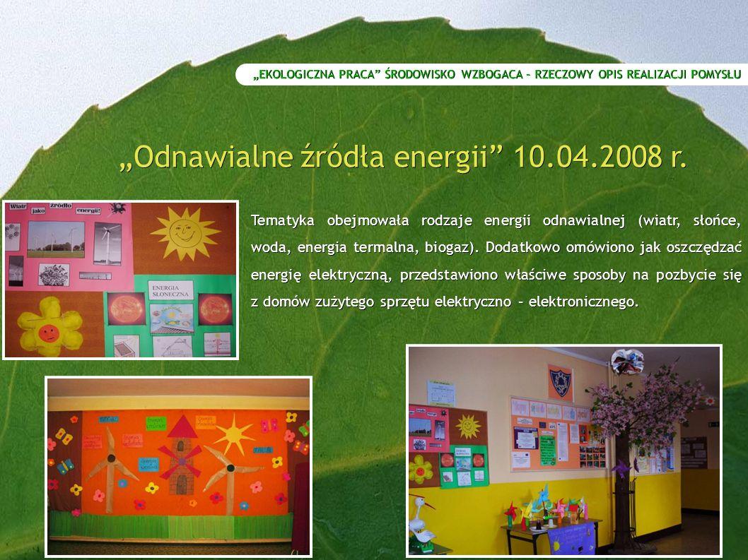 """""""EKOLOGICZNA PRACA ŚRODOWISKO WZBOGACA – RZECZOWY OPIS REALIZACJI POMYSŁU """"Odnawialne źródła energii 10.04.2008 r."""