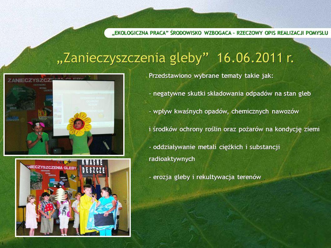 """""""EKOLOGICZNA PRACA ŚRODOWISKO WZBOGACA – RZECZOWY OPIS REALIZACJI POMYSŁU """"Zanieczyszczenia gleby 16.06.2011 r."""