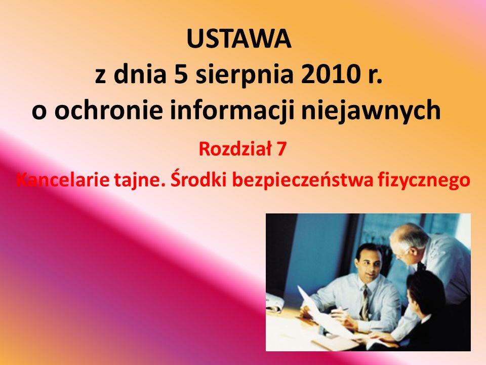 USTAWA z dnia 5 sierpnia 2010 r. o ochronie informacji niejawnych Rozdział 7 Kancelarie tajne. Środki bezpieczeństwa fizycznego