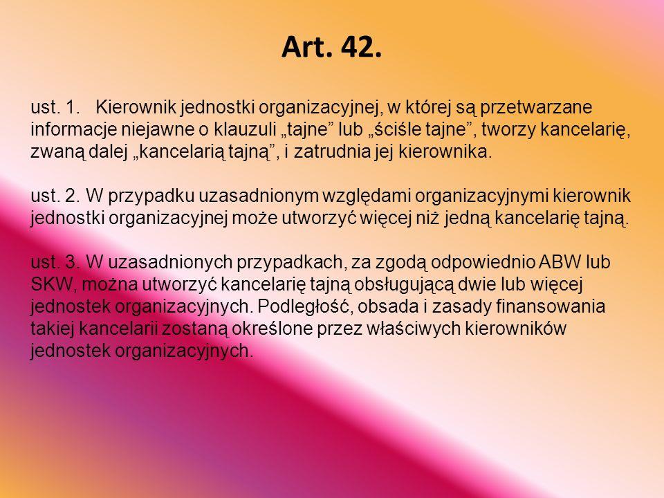 """Art. 42. ust. 1. Kierownik jednostki organizacyjnej, w której są przetwarzane informacje niejawne o klauzuli """"tajne"""" lub """"ściśle tajne"""", tworzy kancel"""