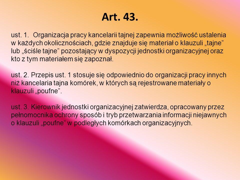 """Art. 43. ust. 1. Organizacja pracy kancelarii tajnej zapewnia możliwość ustalenia w każdych okolicznościach, gdzie znajduje się materiał o klauzuli """"t"""