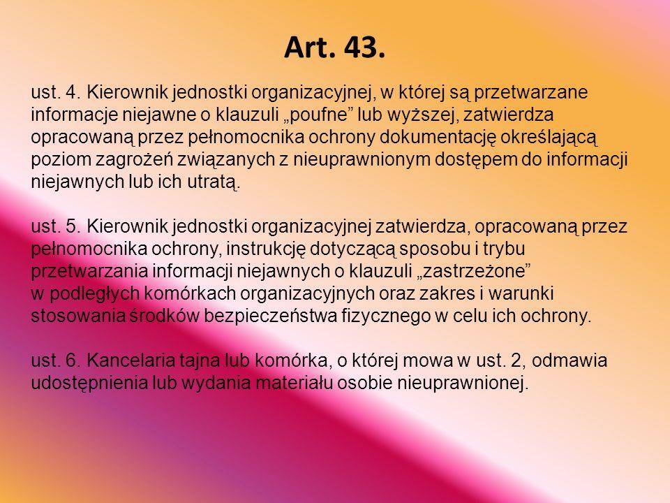 """Art. 43. ust. 4. Kierownik jednostki organizacyjnej, w której są przetwarzane informacje niejawne o klauzuli """"poufne"""" lub wyższej, zatwierdza opracowa"""
