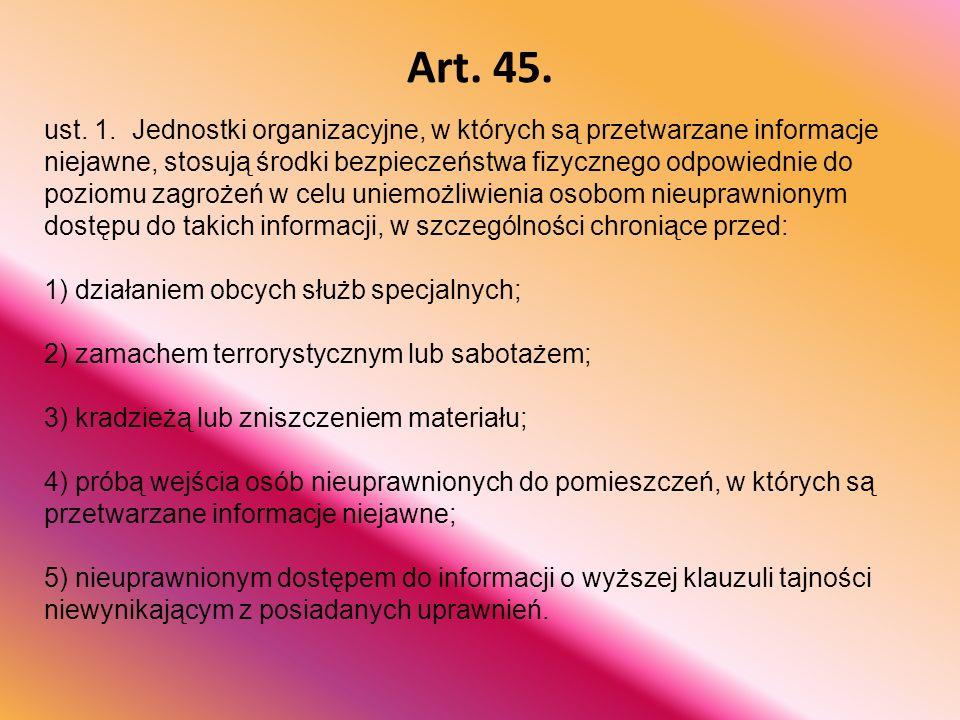 Art. 45. ust. 1. Jednostki organizacyjne, w których są przetwarzane informacje niejawne, stosują środki bezpieczeństwa fizycznego odpowiednie do pozio