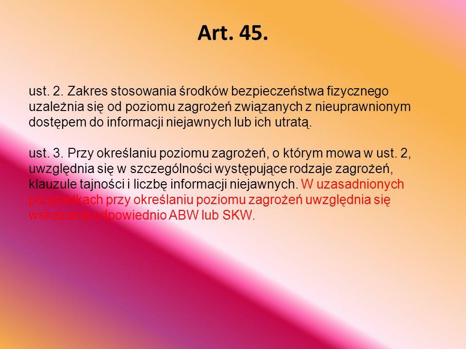 Art. 45. ust. 2. Zakres stosowania środków bezpieczeństwa fizycznego uzależnia się od poziomu zagrożeń związanych z nieuprawnionym dostępem do informa