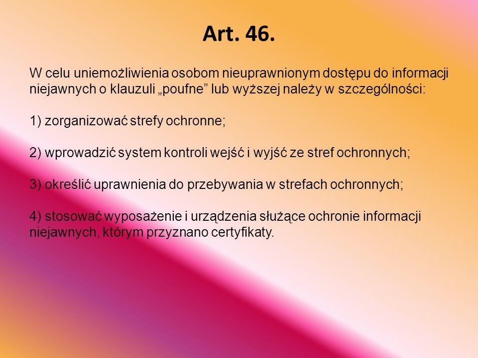 """Art. 46. W celu uniemożliwienia osobom nieuprawnionym dostępu do informacji niejawnych o klauzuli """"poufne"""" lub wyższej należy w szczególności: 1) zorg"""