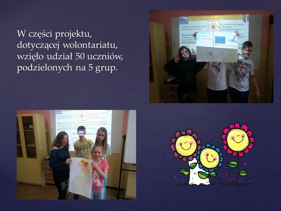 { W części projektu, dotyczącej wolontariatu, wzięło udział 50 uczniów, podzielonych na 5 grup.