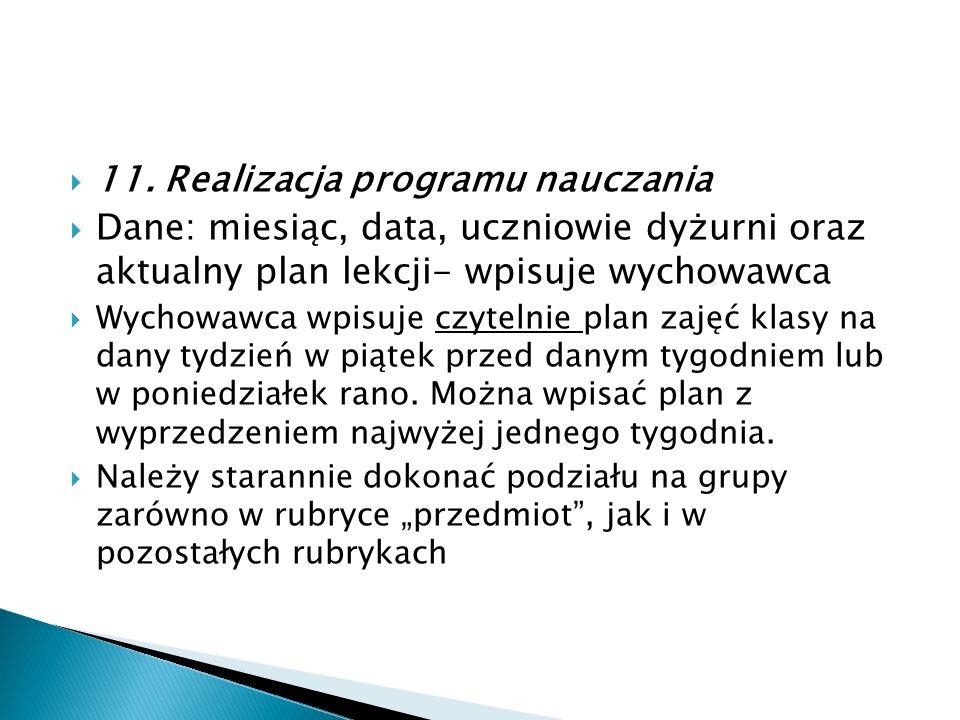  11. Realizacja programu nauczania  Dane: miesiąc, data, uczniowie dyżurni oraz aktualny plan lekcji- wpisuje wychowawca  Wychowawca wpisuje czytel