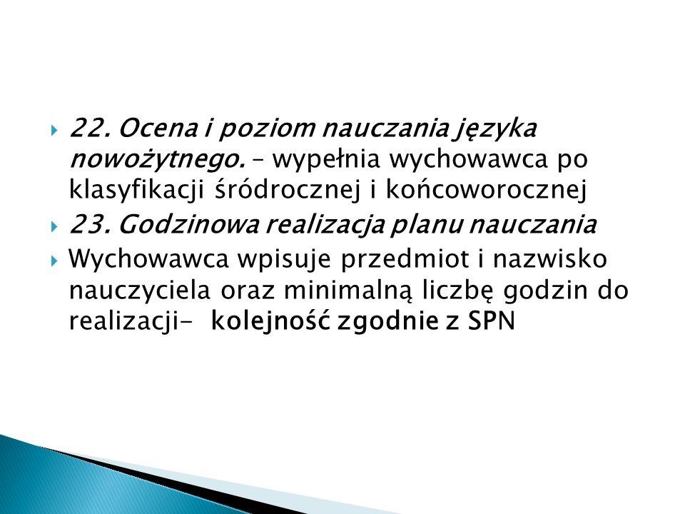  22. Ocena i poziom nauczania języka nowożytnego. – wypełnia wychowawca po klasyfikacji śródrocznej i końcoworocznej  23. Godzinowa realizacja planu