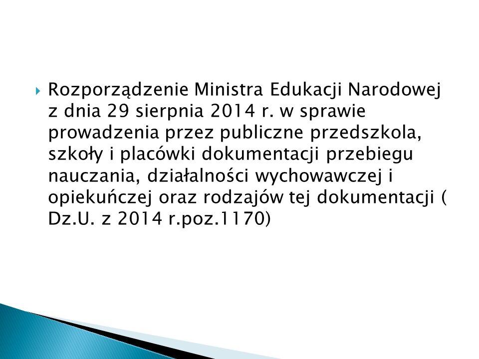  Rozporządzenie Ministra Edukacji Narodowej z dnia 29 sierpnia 2014 r. w sprawie prowadzenia przez publiczne przedszkola, szkoły i placówki dokumenta