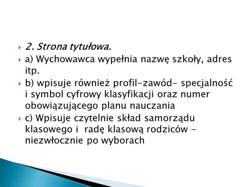  2. Strona tytułowa.  a) Wychowawca wypełnia nazwę szkoły, adres itp.  b) wpisuje również profil-zawód- specjalność i symbol cyfrowy klasyfikacji o